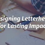 designing letterhead for lasting impact